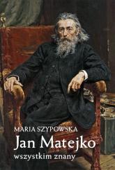 Jan Matejko wszystkim znany - Maria Szypowska | mała okładka