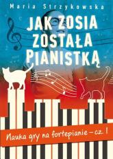 Jak Zosia została pianistką. Nauka gry na fortepianie cz. 1. - Maria Strzykowska | mała okładka