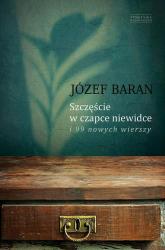 Szczęście w czapce niewidce i 99 nowych wierszy - Józef Baran | mała okładka