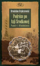 Podróże po Azji Środkowej. Pamir i Hindukusz - Bronisław Grąbczewski | mała okładka