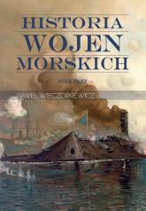 Historia wojen morskich. Tom 2. Wiek pary - Paweł Wieczorkiewicz | mała okładka