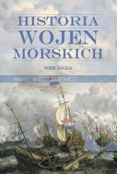 Historia wojen morskich. Tom 1. Wiek żagla - Paweł Wieczorkiewicz | mała okładka