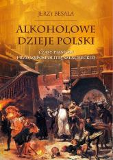 Alkoholowe dzieje Polski. Czasy Piastów  i Rzeczypospolitej szlacheckiej - Jerzy Besala | mała okładka