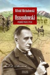 Ossendowski. Podróż przez życie - Witold Michałowski | mała okładka