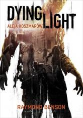 Dying Light. Aleja Koszmarów - Raymond Benson | mała okładka
