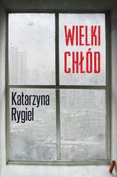 Wielki chłód - Katarzyna Rygiel | mała okładka