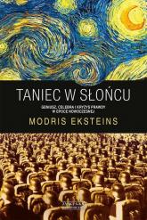 Taniec w słońcu. Geniusz, celebra i kryzys prawdy w epoce nowoczesnej - Modris Eksteins | mała okładka