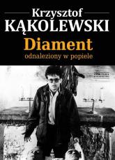 Diament odnaleziony w popiele - Krzysztof Kąkolewski   mała okładka