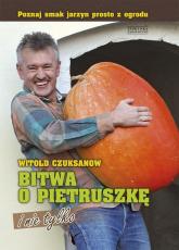 Bitwa o pietruszkę i nie tylko - Witold Czuksanow   mała okładka