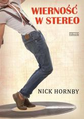 Wierność w stereo - Nick Hornby | mała okładka