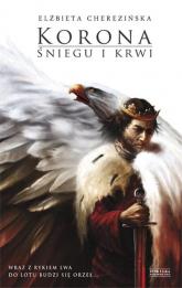 Korona śniegu i krwi. Odrodzone Królestwo. Tom 1 - Elżbieta Cherezińska | mała okładka