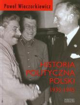 Historia polityczna Polski 1935-1945 - Wieczorkiewicz Paweł Piotr   mała okładka