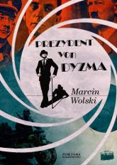 Prezydent von Dyzma - Marcin Wolski | mała okładka