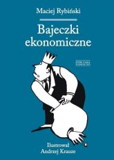 Bajeczki ekonomiczne - Maciej Rybiński | mała okładka