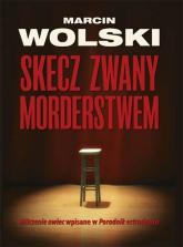Skecz zwany morderstwem - Marcin Wolski | mała okładka