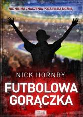 Futbolowa gorączka - Nick Hornby | mała okładka