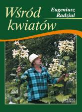 Wśród kwiatów - Eugeniusz Radziul   mała okładka