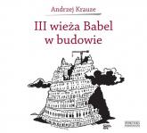 III wieża Babel w budowie - Andrzej Krauze   mała okładka