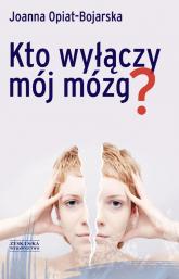 Kto wyłączy mój mózg - Joanna Opiat-Bojarska | mała okładka