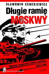 Długie ramię Moskwy. Wywiad wojskowy Polski Ludowej 1943-1991 - Sławomir Cenckiewicz | mała okładka