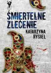Śmiertelne zlecenie - Katarzyna Rygiel | mała okładka