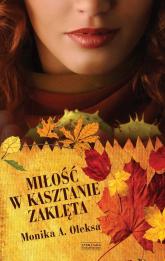 Miłość w kasztanie zaklęta - Oleksa Monika A. | mała okładka