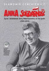 Anna Solidarność z płytą CD. Życie i działalność Anny Walentynowicz na tle epoki (1929-2010) - Sławomir Cenckiewicz | mała okładka