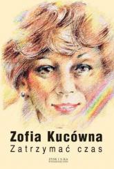 Zatrzymać czas - Zofia Kucówna | mała okładka