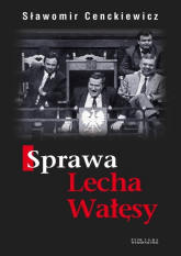 Sprawa Lecha Wałęsy - Sławomir Cenckiewicz | mała okładka