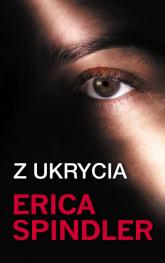 Z ukrycia - Erica Spindler | mała okładka