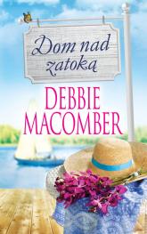 Dom nad zatoką - Debbie Macomber | mała okładka