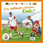 Jem zdrowo i strzelam gole! Ulubione przepisy gwiazd futbolu - Opracowanie zbiorowe | mała okładka