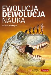 Ewolucja dewolucja nauka - Maciej Giertych | mała okładka
