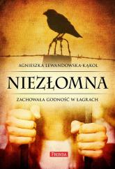 Niezłomna. Zachowała godność w łagrach - Agnieszka Lewandowska-Kąkol | mała okładka
