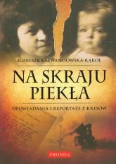 Na skraju piekła Opowiadania i reportaże z Kresów - Agnieszka Lewandowska-Kąkol | mała okładka