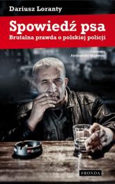 Spowiedź psa. Brutalna prawda o polskiej policji - Dariusz Loranty | mała okładka