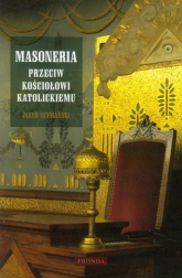 Masoneria przeciw Kościołowi katolickiemu - Jakub Szymański | mała okładka