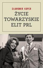 Życie towarzyskie elit PRL - Sławomir Koper | mała okładka