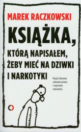 Książka którą napisałem żeby mieć na dziwki i narkotyki - Raczkowski Marek, Żakowska Magdalena   mała okładka