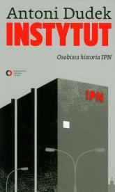 Instytut. Osobista historia IPN - Antoni Dudek | mała okładka