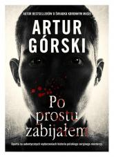 Po prostu zabijałem - Artur Górski | mała okładka