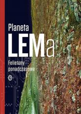 Planeta LEMa. Felietony ponadczasowe - Stanisław Lem | mała okładka