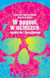 W pogoni, w ucieczce. Narkotyki i narkomania - Wojciech Wanat, Katarzyna Panejko-Wanat  | mała okładka