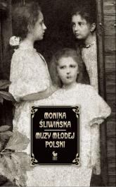 Muzy Młodej Polski. Życie i świat Marii, Zofii i Elizy Pareńskich - Monika Śliwińska | mała okładka