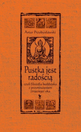 Pustka jest radością czyli filozofia buddyjska z przymrużeniem (trzeciego) oka - Artur Przybysławski | mała okładka