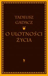 O ulotności życia - Tadeusz Gadacz | mała okładka