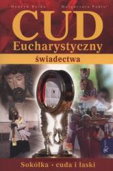 Cud Eucharystyczny. Świadectwa Sokółka - cuda i łaski - Bejda Henryk, Pabis Małgorzata   mała okładka