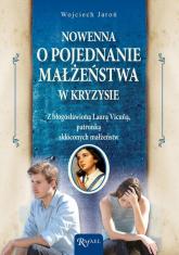 Nowenna o pojednanie małżeństwa w kryzysie z błogosławioną Laurą Vicuną, patronką skłóconych małżeństw - Wojciech Jaroń | mała okładka