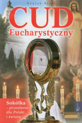 Cud Eucharystyczny. Sokółka - przesłanie dla Polski i świata - Henryk Bejda | mała okładka