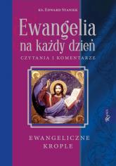 Ewangelia na każdy dzień. Czytania i komentarze. Ewangeliczne krople - Edward Staniek | mała okładka